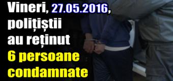 Neamț: Vineri, 27.05.2016, polițiștii au reținut 6 persoane condamnate
