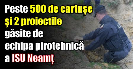 Peste 500 de cartușe și 2 proiectile găsite de echipa pirotehnică a ISU Neamț