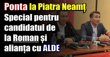 Ponta la Piatra Neamț – Special pentru candidatul la Roman și alianța cu ALDE