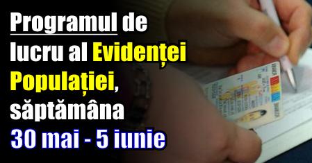 Programul de lucru al Evidența Populației, săptămâna 30 mai – 5 iunie