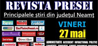 Revista presei – 27 05 2016 Principalele știri din Neamț