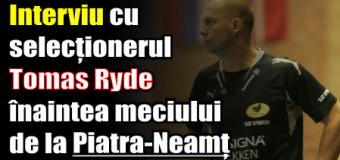 Romania – Belarus se dispută la Piatra Neamț. Interviu cu selecționerul Tomas Ryde