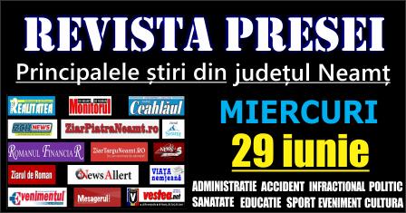 Revista presei – 29 06 2016 Principalele știri din Neamț