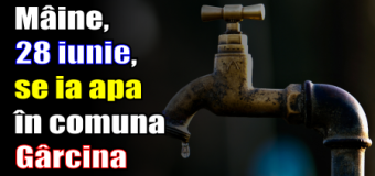 Mâine, 28 iunie, se ia apa în comuna Gârcina