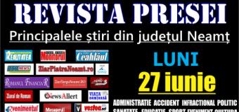 Revista presei – 27 06 2016 Principalele știri din Neamț