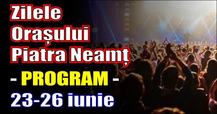 Programul activităților și spectacolelor cu ocazia Zilelor Orașului Piatra Neamț