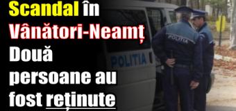 Scandal în Vânători-Neamț. Două persoane au fost reținute.