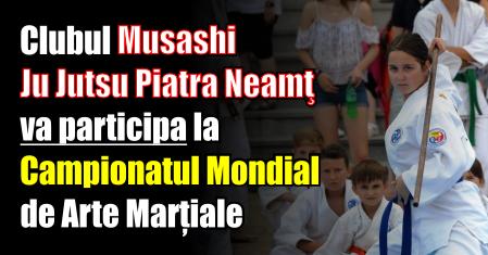 Clubul Musashi Ju Jutsu Piatra Neamţ va participa la Campionatul Mondial de Arte Marțiale