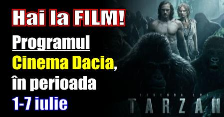 Hai la film! Programul Cinema Dacia, în perioada 1-7 iulie