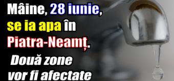 Mâine, 28 iunie, se ia apa în Piatra-Neamț. Două zone vor fi afectate