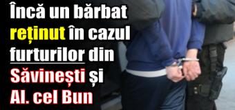 Încă un bărbat reținut în cazul furturilor din Săvinești și Al. cel Bun