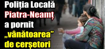 """Poliția Locală Piatra-Neamț a pornit """"vânătoarea"""" de cerșetori"""