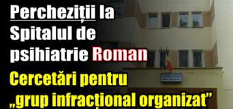 """Percheziții la Spitalul de psihiatrie Roman. Cercetări pentru """"grup infracțional organizat"""""""