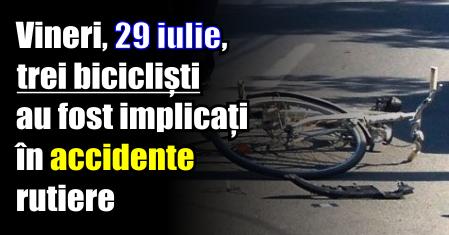Vineri, 29 iulie, trei bicicliști au fost implicați în accidente rutiere