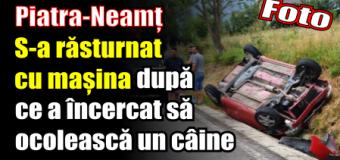 Piatra-Neamț – S-a răsturnat cu mașina după ce a încercat să ocolească un câine