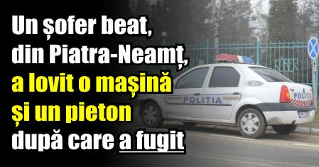 Un șofer beat, din Piatra-Neamț, a lovit o mașină și un pieton după care a fugit