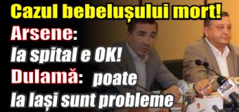 Cazul bebelușului mort! Arsene: la spital e OK! Dulamă: poate la Iași sunt probleme