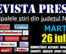 Revista presei – 26 07 2016 Principalele știri din Neamț