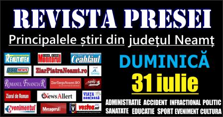 Revista presei – 31 07 2016 Principalele știri din Neamț
