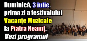 Duminică, 3 iulie, prima zi a festivalului Vacanțe Muzicale la Piatra Neamț. Vezi programul
