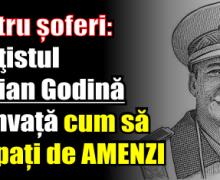 Pentru șoferi – poliţistul Marian Godină vă învață cum să scăpați de amenzi