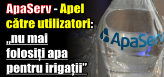 """ApaServ – Apel către utilizatori: """"nu mai folosiți apa pentru irigații"""""""