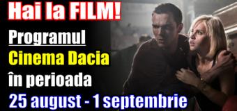 Hai la film! Programul Cinema Dacia, în perioada 25 august – 1 septembrie