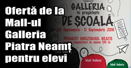 Ofertă de la Galleria Mall Piatra Neamț pentru elevi.