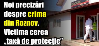 """Noi precizări despre crima din Roznov. Victima cerea """"taxă de protecție"""""""