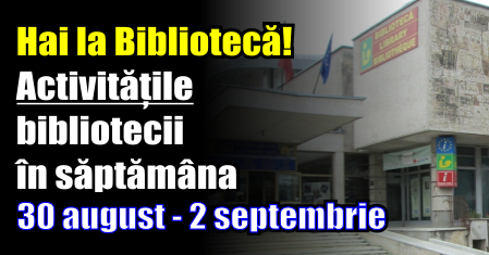 """Activitățile Bibliotecii """"G.T. Kirileanu"""" în săptămâna 30 august – 2 septembrie"""