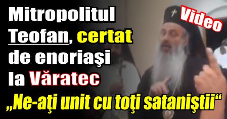 """Mitropolitul Teofan, certat de enoriaşi la Văratec. """"Ne-aţi unit cu toţi sataniştii"""""""