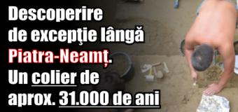 Descoperire de excepţie lângă Piatra-Neamț. Un colier de aprox. 31.000 de ani