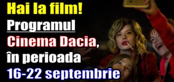 Hai la film! Programul Cinema Dacia, în perioada 16-22 septembrie