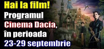 Hai la film! Programul Cinema Dacia, în perioada 23-29 septembrie