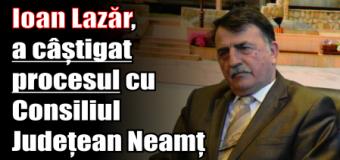 Ioan Lazăr, a câștigat procesul cu Consiliul Județean Neamț