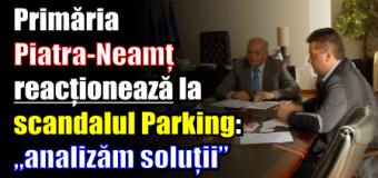 """Primăria Piatra-Neamț reacționează la scandalul Parking: """"analizăm soluții"""""""