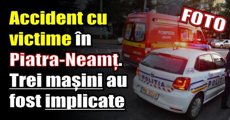 Accident cu victime în Piatra-Neamț. Trei mașini au fost implicate
