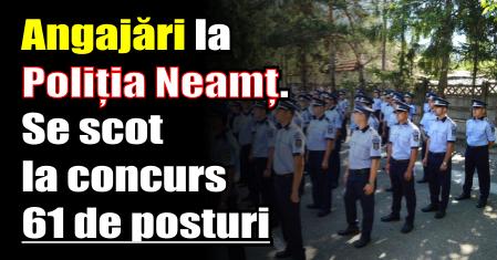 Angajări la Poliția Neamț. Se scot la concurs 61 de posturi