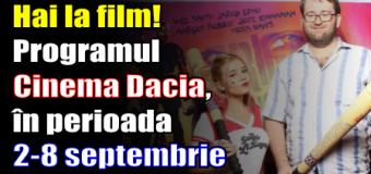 Hai la film! Programul Cinema Dacia, în perioada 2 – 8 septembrie