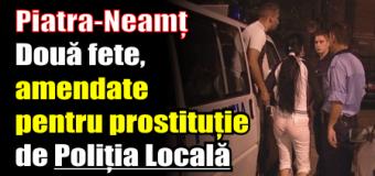 Prostituatele din Piatra-Neamț, amendate de Poliția Locală