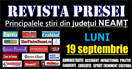 Revista presei – 19 09 2016 Principalele știri din Neamț