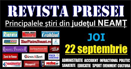 Revista presei – 22 09 2016 Principalele știri din Neamț