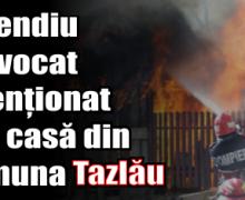 Incendiu provocat intenționat la o casă din comuna Tazlău
