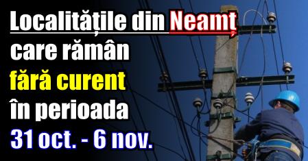 Localitățile din Neamț care rămân fără curent în perioada 31 octombrie – 6 noiembrie