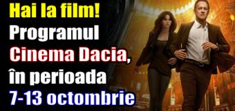 Hai la film! Programul Cinema Dacia, în perioada 7-13 octombrie