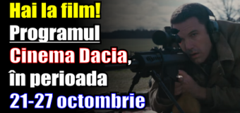 Hai la film! Programul Cinema Dacia, în perioada 21-27 octombrie