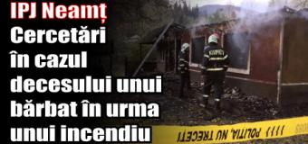 IPJ Neamț – Cercetări în cazul decesului unui bărbat în urma unui incendiu