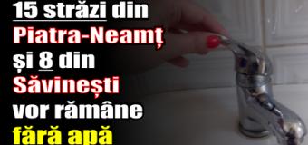 15 străzi din Piatra-Neamț și 8 din Săvinești vor rămâne, miercuri (2 nov.), fără apă