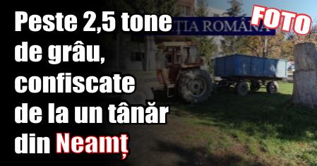 Peste 2,5 tone de grâu, confiscate de la un tânăr din Neamț