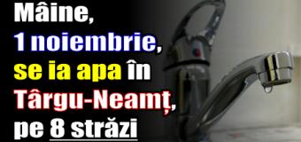 Mâine, 1 noiembrie, se ia apa în Târgu-Neamț, pe 8 străzi